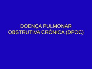 DOENÇA PULMONAR OBSTRUTIVA CRÔNICA (DPOC).pptx